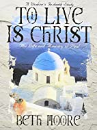 To Live Is Christ: Member Book by Beth Moore