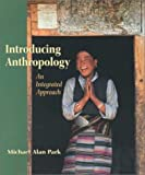 Michael Alan Park: Introducing Anthropology: An Integrated Approach