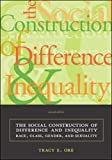 Ore, Tracy E.: The Social Construction of Difference and Inequality : Race, Class, Gender, and Sexuality