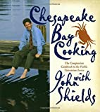 Shields, John: Chesapeake Bay Cooking With John Shields: The Companion Cookbook to the Public Television Show