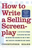 Keane, Christopher: How to Write a Selling Screenplay: A Step-By-Step Approach to Developing Your Story and Writing Your Screenplay by One of Today's Most Successful Screenwriters and Teachers