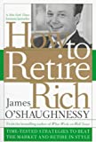 O'Shaughnessy, James P.: How to Retire Rich : Time-Tested Strategies to Beat the Market and Retire in Style
