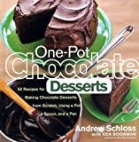 Schloss, Andrew: One-Pot Chocolate Desserts: 50 Recipes for Making Chocolate Desserts from Scratch Using a Pot, a Spoon, and a Pan