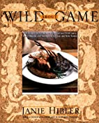 Wild About Game: 150 Recipes for Cooking…
