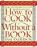 Anderson, Pam: How to Cook Without a Book: Recipes and Techniques Every Cook Should Know by Heart
