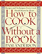 How to Cook Without a Book: Recipes and…