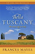 Bella Tuscany by Frances Mayes