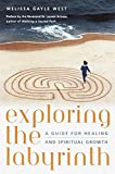 West, Melissa Gayle: Exploring the Labyrinth: A Guide for Healing and Spiritual Growth