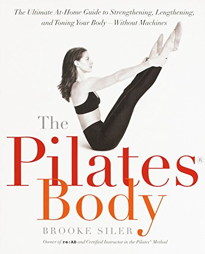 the-pilates-body-the-ultimate-at-home-guide-to-strengthening-lengthening-and-toning-your-body-without-machines
