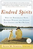 Schoen, Allen M.: Kindred Spirits: How the Remarkable Bond Between Humans & Animals Can Change the Way We Live