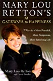Retton, Mary Lou: Mary Lou Retton's Gateways to Happiness : 7 Ways to a More Peaceful, More Prosperous, More Satisfying Life