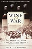 Kladstrup, Don: Wine and War: The French, the Nazis, and the Battle for France's Greatest Treasure