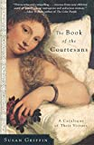 Griffin, Susan: The Book of the Courtesans: A Catalogue of Their Virtues