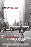Derogatis, Jim: Let It Blurt: The Life and Times of Lester Bangs, America&#39;s Greatest Rock Critic