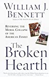 Bennett, William J.: The Broken Hearth: Reversing the Moral Collapse of the American Family