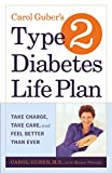 Guber, Carol: Carol Guber's Type 2 Diabetes Life Plan: Take Charge, Take Care and Feel Better Than Ever