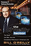 O'Reilly, Bill: The O'Reilly Factor: The Good, the Bad, and the Completely Ridiculous in American Life
