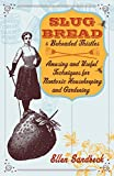 Sandbeck, Ellen: Slug Bread and Beheaded Thistles: Amusing and Useful Techniques for Nontoxic Housekeeping and Gardening
