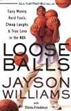 Williams, Jayson: Loose Balls : Easy Money, Hard Fouls, Cheap Laughs and True Love in the NBA