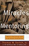 Dortch, Thomas: The Miracles of Mentoring: How to Encourage and Lead Future Generations