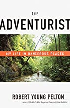 The Adventurist: My Life in Dangerous Places…