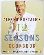 Alfred Portale's Twelve Seasons Cookbook: A…