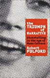 Fulford, Robert: The Triumph of Narrative: Storytelling in the Age of Mass Culture