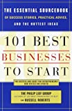 The Philip Lief Group: 101 Best Businesses to Start: The Essential Sourcebook of Success Stories, Practical Advice, and the Hottest Ideas