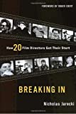 Jarecki, Nicholas: Breaking in: How 20 Film Directors Got Their Start