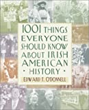 O'Donnell, Edward T.: 1001 Things Everyone Should Know about Irish-American History