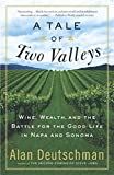 Deutschman, Alan: A Tale of Two Valleys: Wine, Wealth and the Battle for the Good Life in Napa and Sonoma