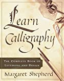 Shepherd, Margaret: Learn Calligraphy: The Complete Book of Lettering and Design