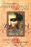 Phyllis Curott: Witch Crafting: A Spiritual Guide to Making Magic