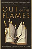 Goldstone, Lawrence: Out of the Flames : The Remarkable Story of a Fearless Scholar, a Fatal Heresy, and One of the Rarest Books in the World