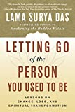 Das, Lama Surya: Letting Go of the Person You Used to Be: Lessons on Change, Loss, and Spiritual Transformation