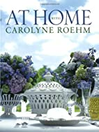 At Home with Carolyne Roehm by Carolyne…