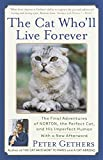 Gethers, Peter: The Cat Who'll Live Forever: The Final Adventures of Norton, the Perfect Cat, and His Imperfect Human