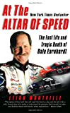 Montville, Leigh: At the Altar of Speed: The Fast Life and Tragic Death of Dale Earnhardt