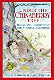 Ruethling, Ann: Under the Chinaberry Tree: Books and Inspirations for Mindful Parenting