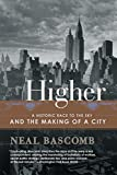 Bascomb, Neal: Higher : A Historic Race to the Sky and the Making of a City