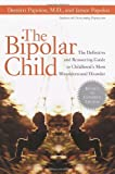 Demitri Papolos M.D.: The Bipolar Child: The Definitive and Reassuring Guide to Childhood's Most Misunderstood Disorder