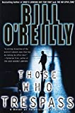 O'Reilly, Bill: Those Who Trespass: A Novel of Television and Murder