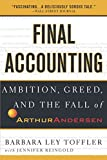 Toffler, Barbara Ley: Final Accounting: Ambition, Greed, and the Fall of Arthur Andersen