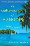 Vanderhoof, Ann: An Embarrassment Of Mangoes: A Caribbean Interlude