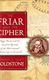 Goldstone, Nancy: The Friar and the Cipher: The Unsolved Mystery of the Most Unusual Manuscript in the World