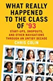 Colin, Chris: What Really Happened to the Class of '93?: Start-Ups, Dropouts, and Other Navigations Through an Untidy Decade