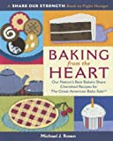 Rosen, Michael J.: Baking from the Heart : Our Nation's Best Bakers Share Cherished Recipes for the Great American Bake Sale