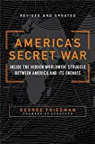 Friedman, George: America's Secret War: Inside The Hidden Worldwide Struggle Between The United States And Its Enemies