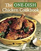 The One-Dish Chicken Cookbook: 120 Simply…