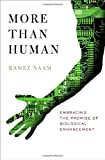NAAM, RAMEZ: More Than Human: Embracing The Promise Of Biological Enhancement
